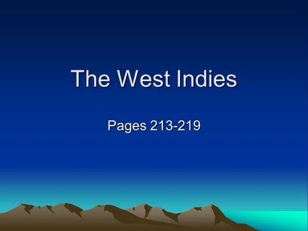 The West Indies Pages 213-219. Overview The West Indies has more than 30 countries with a total regional population of 33 million scattered over 2,000.