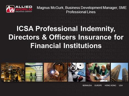 ICSA Professional Indemnity, Directors & Officers Insurance for Financial Institutions Magnus McGurk, Business Development Manager, SME Professional Lines.