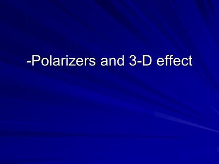 -Polarizers and 3-D effect. Polarization of light Light travels in waves. Some waves are traveling up and down, others are traveling side to side and.