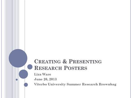C REATING & P RESENTING R ESEARCH P OSTERS Liza Ware June 26, 2013 Viterbo University Summer Research Brownbag.