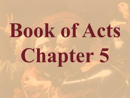 Book of Acts Chapter 5. Barnabas At the end of chapter 4 we were introduced to a man by the name of Barnabas. He will be before us again. He was one of.