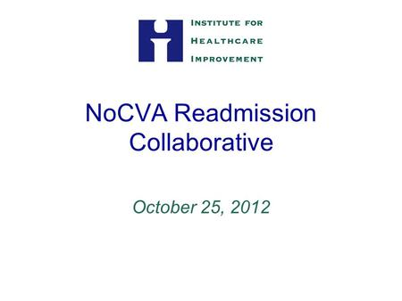 NoCVA Readmission Collaborative October 25, 2012.