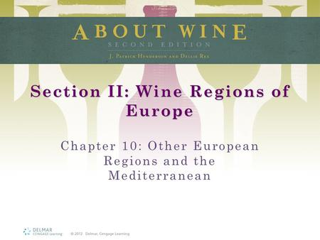 Section II: Wine Regions of Europe Chapter 10: Other European Regions and the Mediterranean.