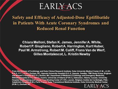 Safety and Efficacy of Adjusted-Dose Eptifibatide in Patients With Acute Coronary Syndromes and Reduced Renal Function Chiara Melloni, Stefan K. James,