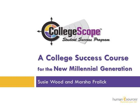 A College Success Course for the New Millennial Generation Susie Wood and Marsha Fralick.