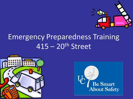 Emergency Preparedness Training 415 – 20 th Street.