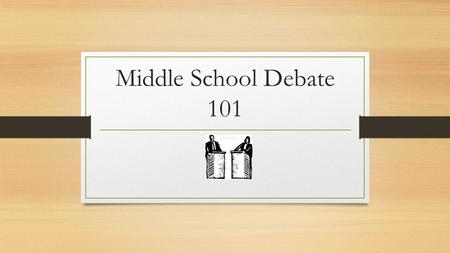 Middle School Debate 101.