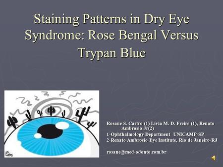 Staining Patterns in Dry Eye Syndrome: Rose Bengal Versus Trypan Blue Rosane S. Castro (1) Lívia M. D. Freire (1), Renato Ambrosio Jr(2) 1-Ophthalmology.