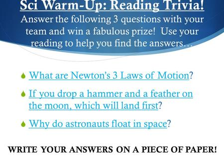 Sci Warm-Up: Reading Trivia! Answer the following 3 questions with your team and win a fabulous prize! Use your reading to help you find the answers… 