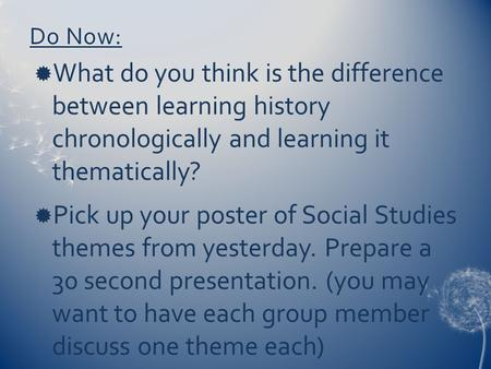 Do Now:Do Now:  What do you think is the difference between learning history chronologically and learning it thematically?  Pick up your poster of Social.