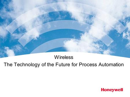 Wireless The Technology of the Future for Process Automation.