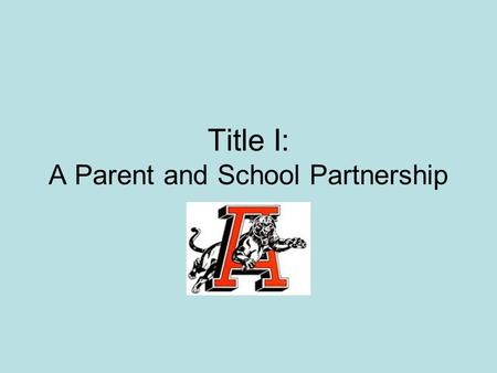 "Title I: A Parent and School Partnership. Parent Meeting Objectives Understand the legal aspects of the ""Targeted Assistance Model"" of Title I Understand."