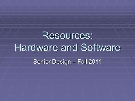 Resources: Hardware and Software Senior Design – Fall 2011.