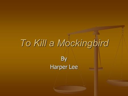 To Kill a Mockingbird By Harper Lee.