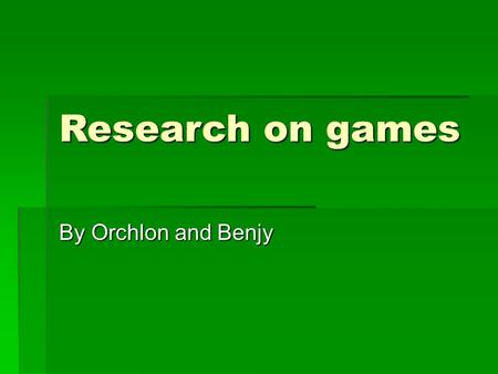 Research on games By Orchlon and Benjy. Research Question Our question is about do people in year three and six would rather play video games or real.