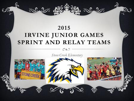 2015 IRVINE JUNIOR GAMES SPRINT AND RELAY TEAMS Stone Creek Elementary.