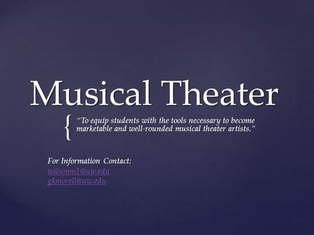 "{ Musical Theater ""To equip students with the tools necessary to become marketable and well-rounded musical theater artists."" For Information Contact:"