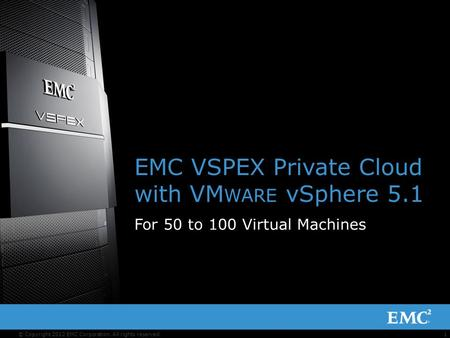 1© Copyright 2012 EMC Corporation. All rights reserved. EMC VSPEX Private Cloud with VM WARE vSphere 5.1 For 50 to 100 Virtual Machines.