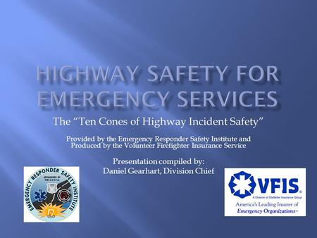 "The ""Ten Cones of Highway Incident Safety"" Provided by the Emergency Responder Safety Institute and Produced by the Volunteer Firefighter Insurance Service."