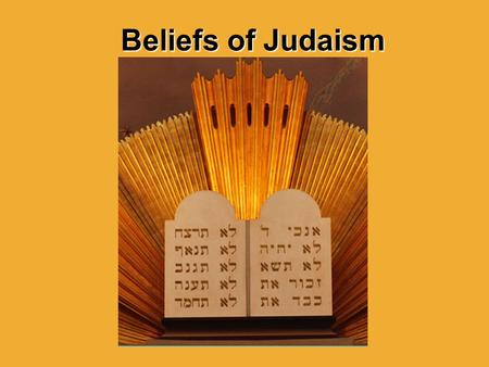 Beliefs of Judaism. Objectives Learn about the basic beliefs of Judaism. Explore the effect that Judaism has had on other religions.