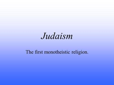 Judaism The first monotheistic religion.. Sinai Peninsula.