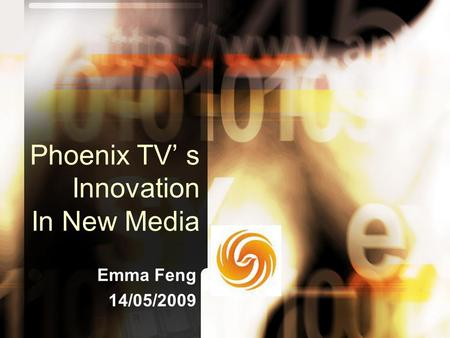 Phoenix TV' s Innovation In New Media Emma Feng 14/05/2009.