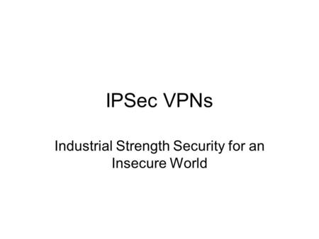 Industrial Strength Security for an Insecure World