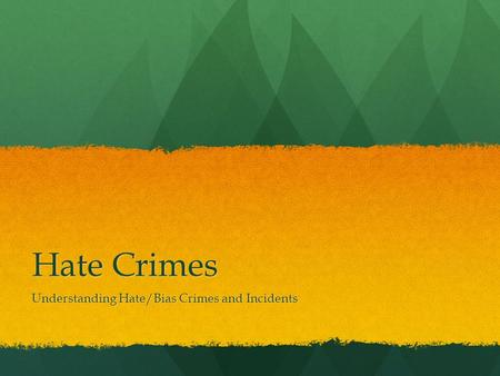 Hate Crimes Understanding Hate/Bias Crimes and Incidents.