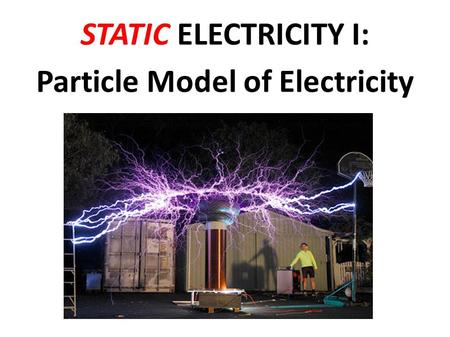 STATIC ELECTRICITY I: Particle Model of Electricity