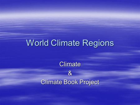 World Climate Regions Climate& Climate Book Project.