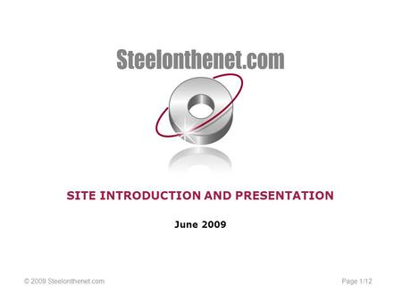 Page 1/12© 2009 Steelonthenet.com SITE INTRODUCTION AND PRESENTATION June 2009.