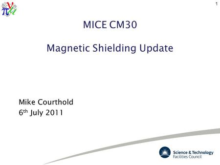 MICE CM30 Magnetic Shielding Update Mike Courthold 6 th July 2011 1.