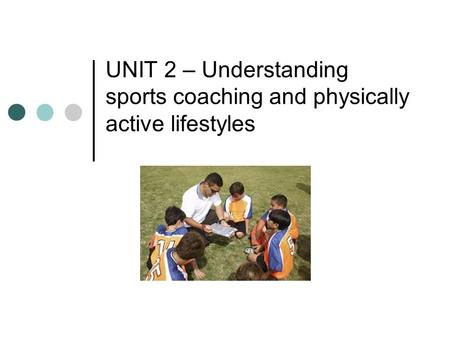 UNIT 2 – Understanding sports coaching and physically active lifestyles.