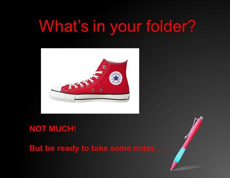 What's in your folder?What's in your folder? NOT MUCH! But be ready to take some notes...