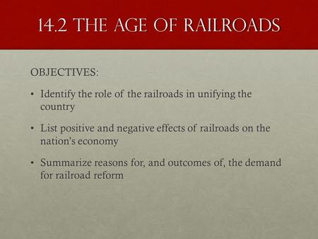 14.2 The age of railroads OBJECTIVES: