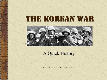 The Korean War A Quick History. THE COLD WAR After World War II, the world was divided into two main superpowers, the democratic United States, and the.