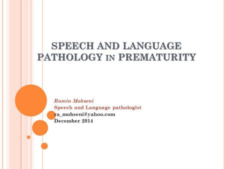 SPEECH AND LANGUAGE PATHOLOGY IN PREMATURITY Ramin Mohseni Speech and Language pathologist December 2014.