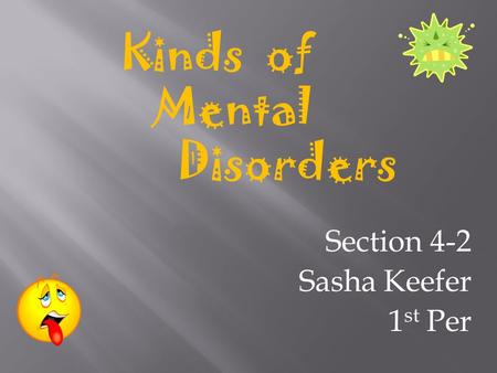Section 4-2 Sasha Keefer 1 st Per Kinds of Mental Disorders.
