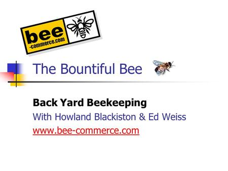 The Bountiful Bee Back Yard Beekeeping With Howland Blackiston & Ed Weiss www.bee-commerce.com.