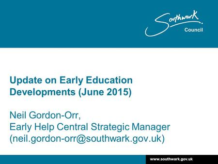 Update on Early Education Developments (June 2015) Neil Gordon-Orr, Early Help Central Strategic Manager