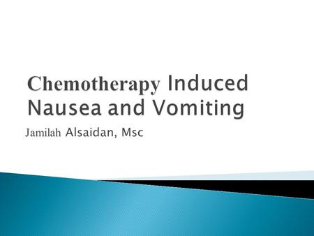 Jamilah Alsaidan, Msc.  The three consecutive phases of emesis are: Emesis NauseaRetchingVomiting.