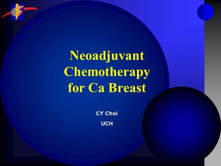 Neoadjuvant Chemotherapy for Ca Breast CY Choi UCH.