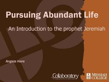 Pursuing Abundant Life Angela Hare An Introduction to the prophet Jeremiah.