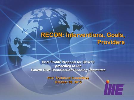 RECON: Interventions, Goals, Providers Brief Profile Proposal for 2014/15 presented to the Patient Care Coordination Planning Committee PCC Technical Committee.