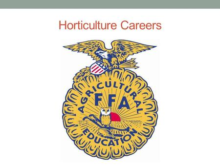 Horticulture Careers. Examine Careers Related to Horticulture Objective 2.01: Discuss careers and skills necessary for employment in the horticulture.
