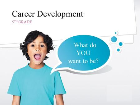 SPEECH THERAPY Career Development 5 TH GRADE What do YOU want to be?