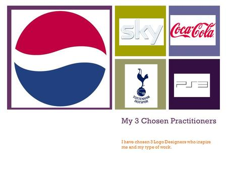 + My 3 Chosen Practitioners I have chosen 3 Logo Designers who inspire me and my type of work.