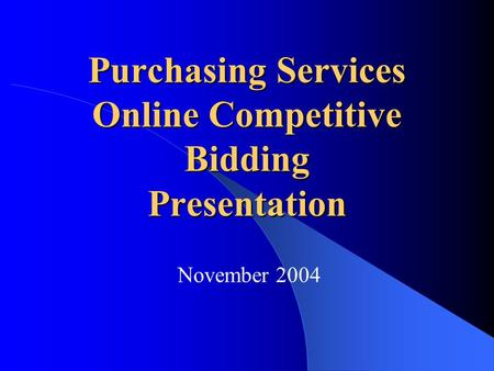 Purchasing Services Online Competitive Bidding Presentation November 2004.