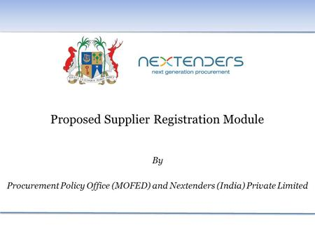 Proposed Supplier Registration Module By Procurement Policy Office (MOFED) and Nextenders (India) Private Limited.