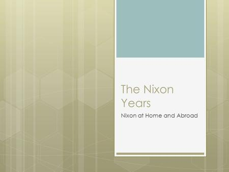 The Nixon Years Nixon at Home and Abroad. Section Summary Questions Worksheet Questions  Answer the Questions on a separate piece of paper.  For the.
